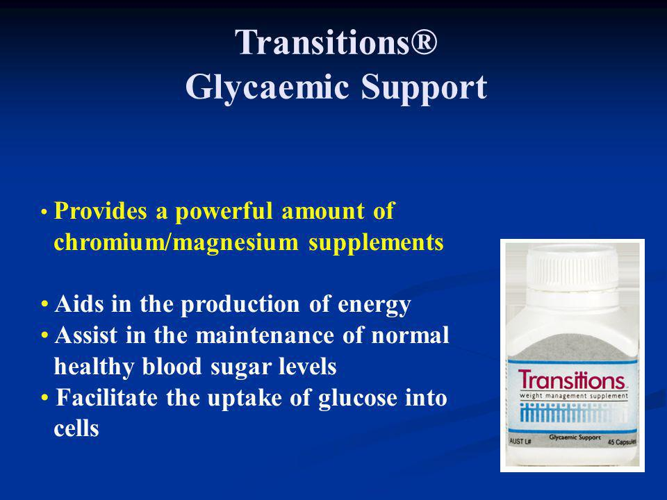 Transitions® Glycaemic Support Provides a powerful amount of chromium/magnesium supplements Aids in the production of energy Assist in the maintenance