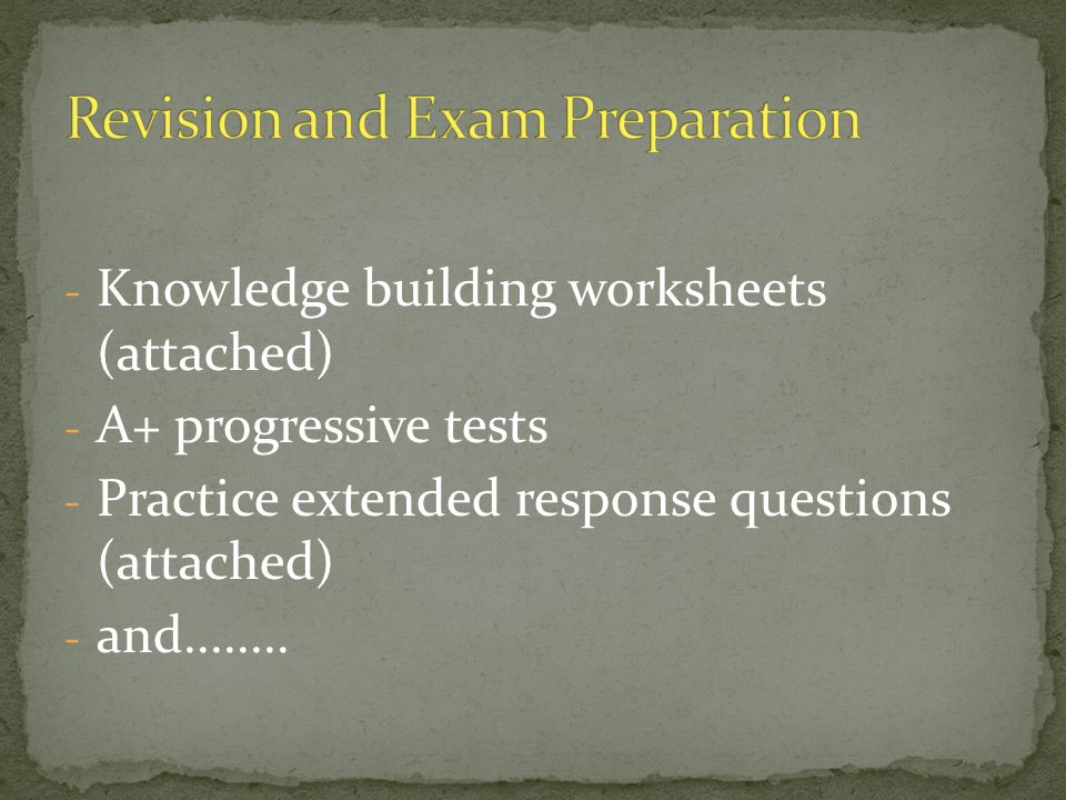 - Knowledge building worksheets (attached) - A+ progressive tests - Practice extended response questions (attached) - and