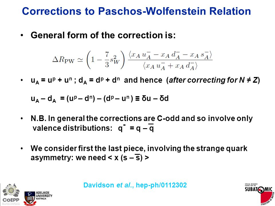 Page 6 Corrections to Paschos-Wolfenstein Relation General form of the correction is: u A = u p + u n ; d A = d p + d n and hence (after correcting for N ≠ Z) u A – d A = (u p – d n ) – (d p – u n ) ≡ δu – δd N.B.