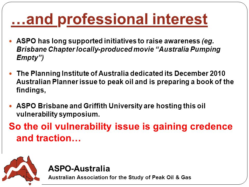 ASPO-Australia Australian Association for the Study of Peak Oil & Gas …and professional interest ASPO has long supported initiatives to raise awareness (eg.