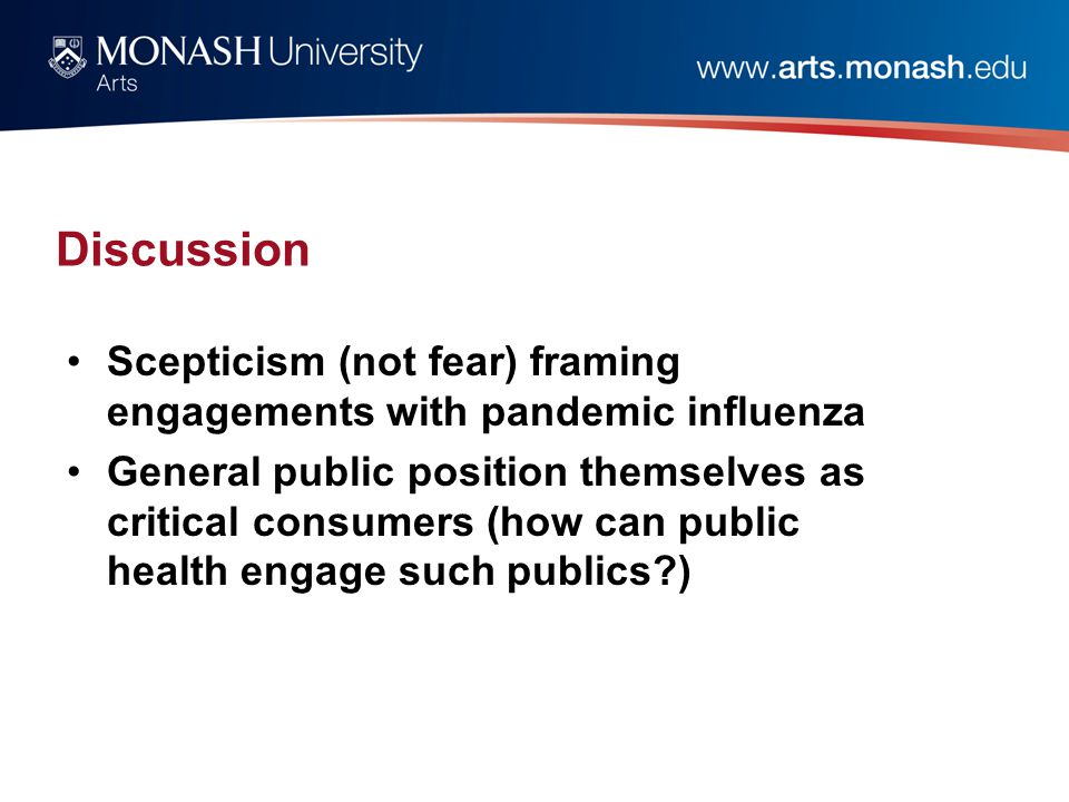 Discussion Scepticism (not fear) framing engagements with pandemic influenza General public position themselves as critical consumers (how can public health engage such publics )