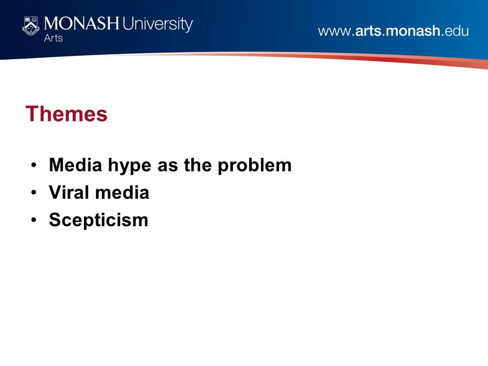 Themes Media hype as the problem Viral media Scepticism