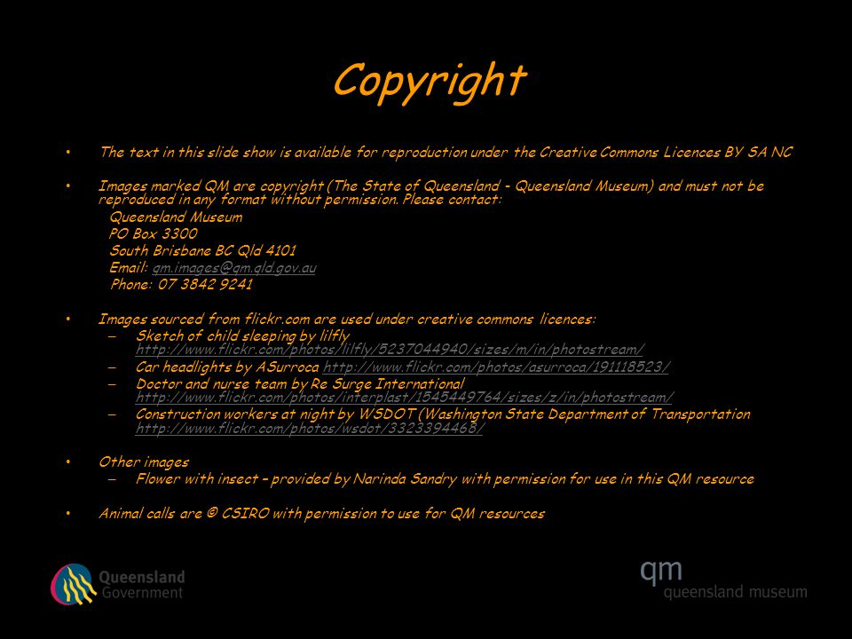 Copyright The text in this slide show is available for reproduction under the Creative Commons Licences BY SA NC Images marked QM are copyright (The State of Queensland - Queensland Museum) and must not be reproduced in any format without permission.