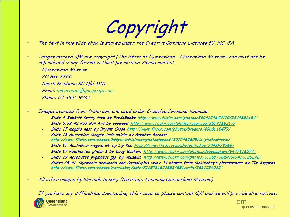 Copyright The text in this slide show is shared under the Creative Commons Licences BY, NC, SA Images marked QM are copyright (The State of Queensland