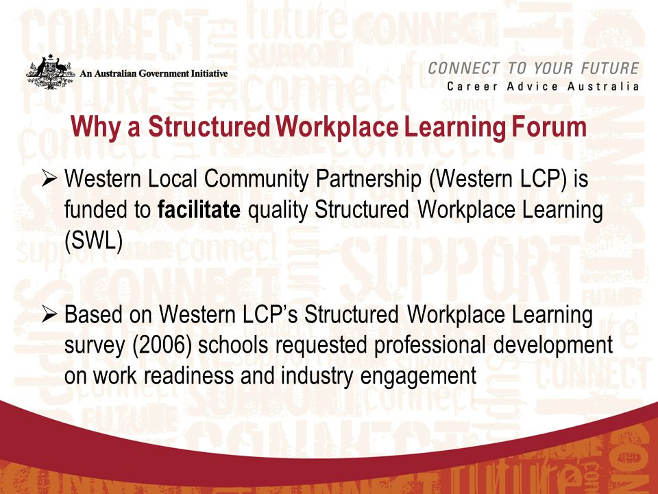 Why a Structured Workplace Learning Forum  Western Local Community Partnership (Western LCP) is funded to facilitate quality Structured Workplace Lea
