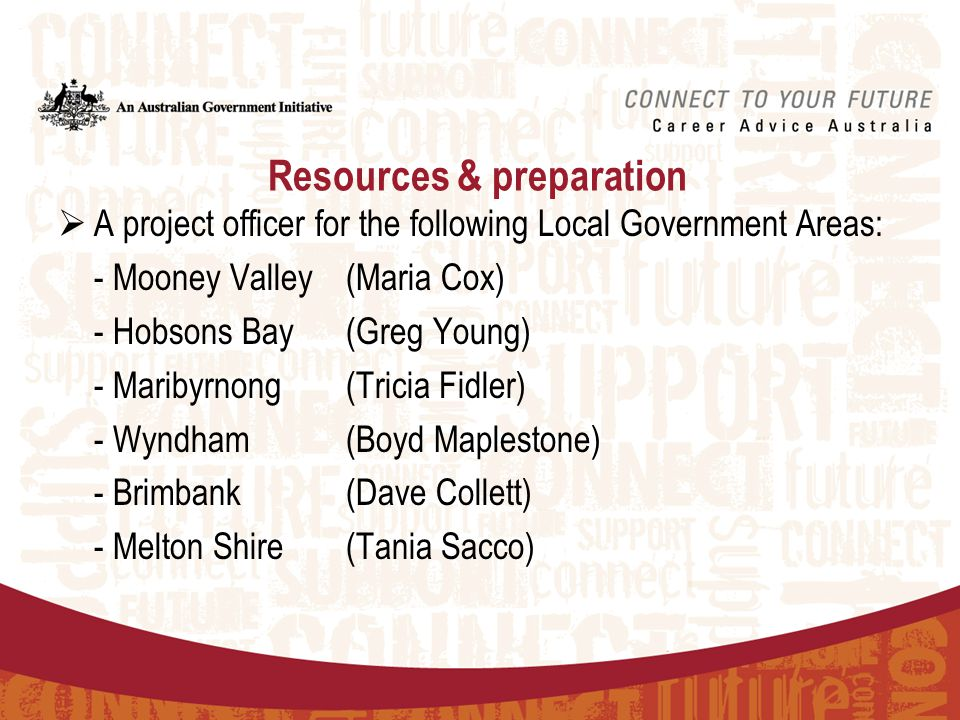 Resources & preparation  A project officer for the following Local Government Areas: - Mooney Valley (Maria Cox) - Hobsons Bay (Greg Young) - Maribyr