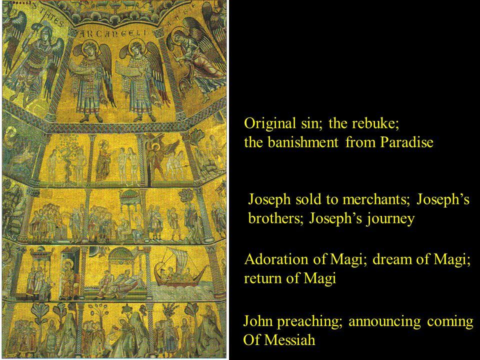 Original sin; the rebuke; the banishment from Paradise Joseph sold to merchants; Joseph's brothers; Joseph's journey Adoration of Magi; dream of Magi;