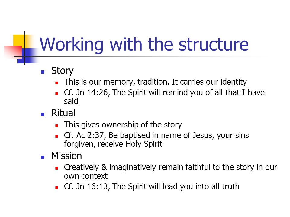 Working with the structure Story This is our memory, tradition. It carries our identity Cf. Jn 14:26, The Spirit will remind you of all that I have sa