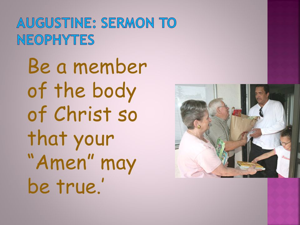 Be a member of the body of Christ so that your Amen may be true.'