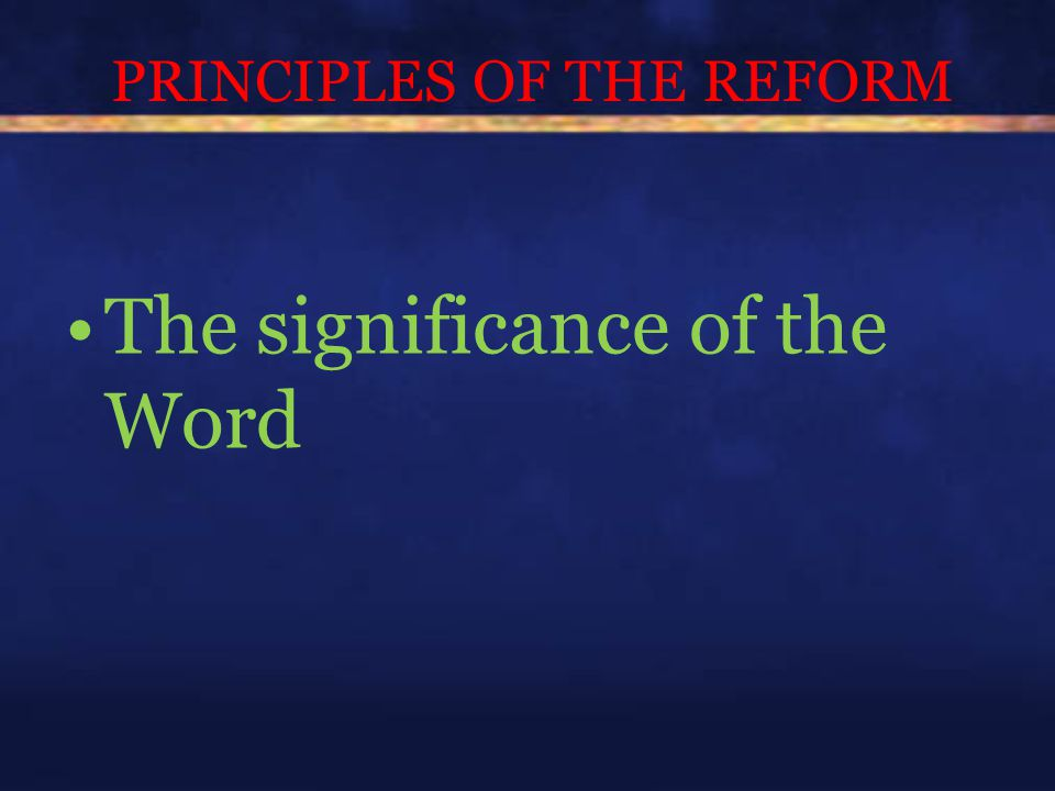 PRINCIPLES OF THE REFORM The significance of the Word
