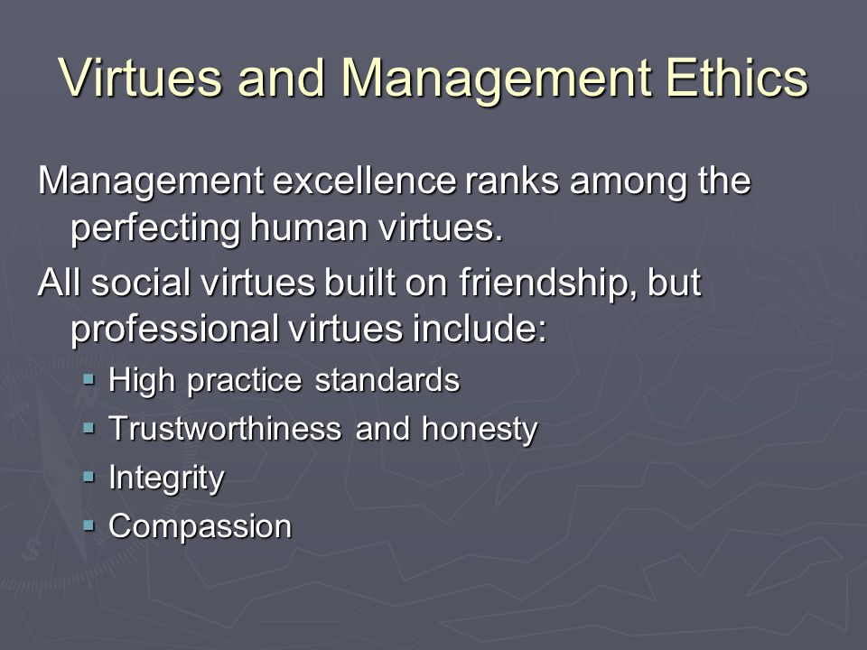 Virtues and Management Ethics Management excellence ranks among the perfecting human virtues.
