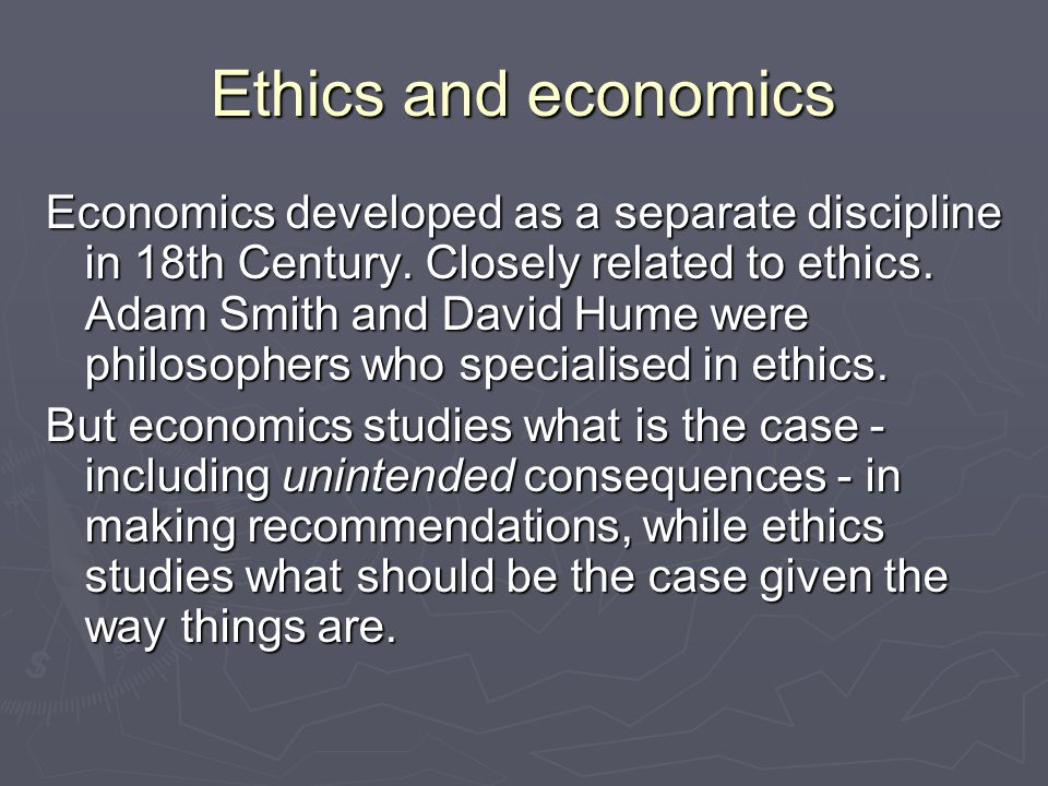 Ethics and economics Economics developed as a separate discipline in 18th Century.