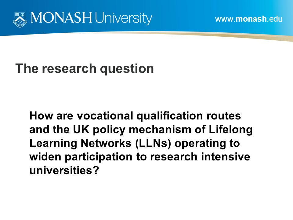 www.monash.edu How are vocational qualification routes and the UK policy mechanism of Lifelong Learning Networks (LLNs) operating to widen participati