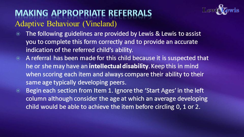  The following guidelines are provided by Lewis & Lewis to assist you to complete this form correctly and to provide an accurate indication of the referred child's ability.