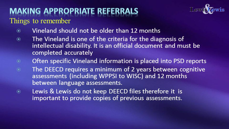  Vineland should not be older than 12 months  The Vineland is one of the criteria for the diagnosis of intellectual disability.