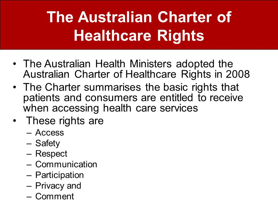 The Charter is applicable to all health settings anywhere in Australia, including: –public hospitals –private hospitals –multi-purpose services –general practices –specialist rooms –day procedure facilities –community health centres –private allied health providers