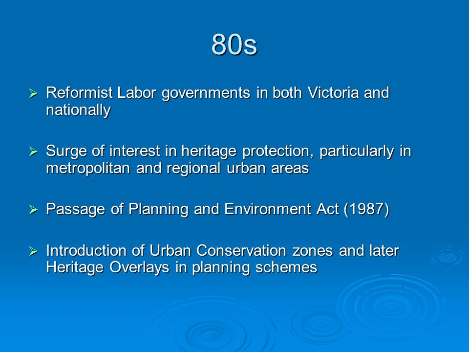 90s  New economic rationalism and loss of established public institutions  Growth of interest in identifying heritage places in regional and rural Victoria  Re-organisation of local government  Passage of Heritage Act (1995)  Growth of role of Heritage Victoria