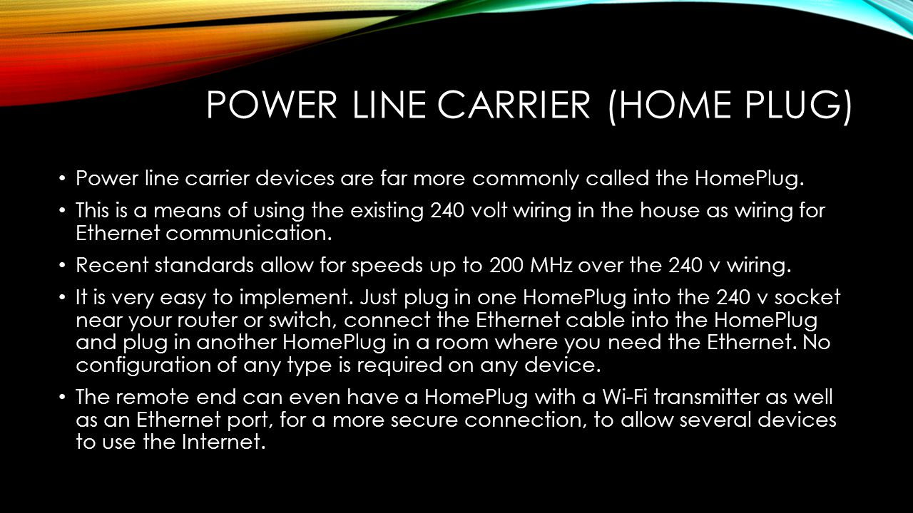 POWER LINE CARRIER (HOME PLUG) Power line carrier devices are far more commonly called the HomePlug.