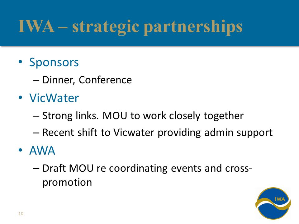 IWA – strategic partnerships Sponsors – Dinner, Conference VicWater – Strong links.