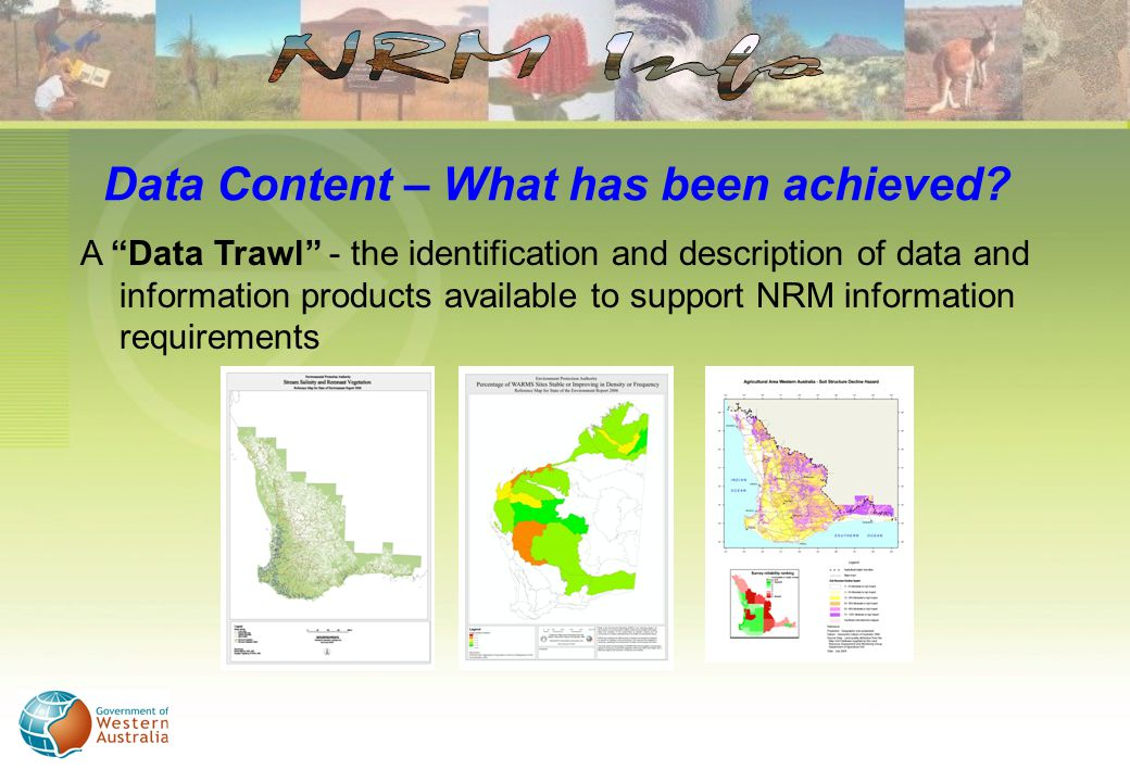 A Data Trawl - the identification and description of data and information products available to support NRM information requirements Data Content – What has been achieved