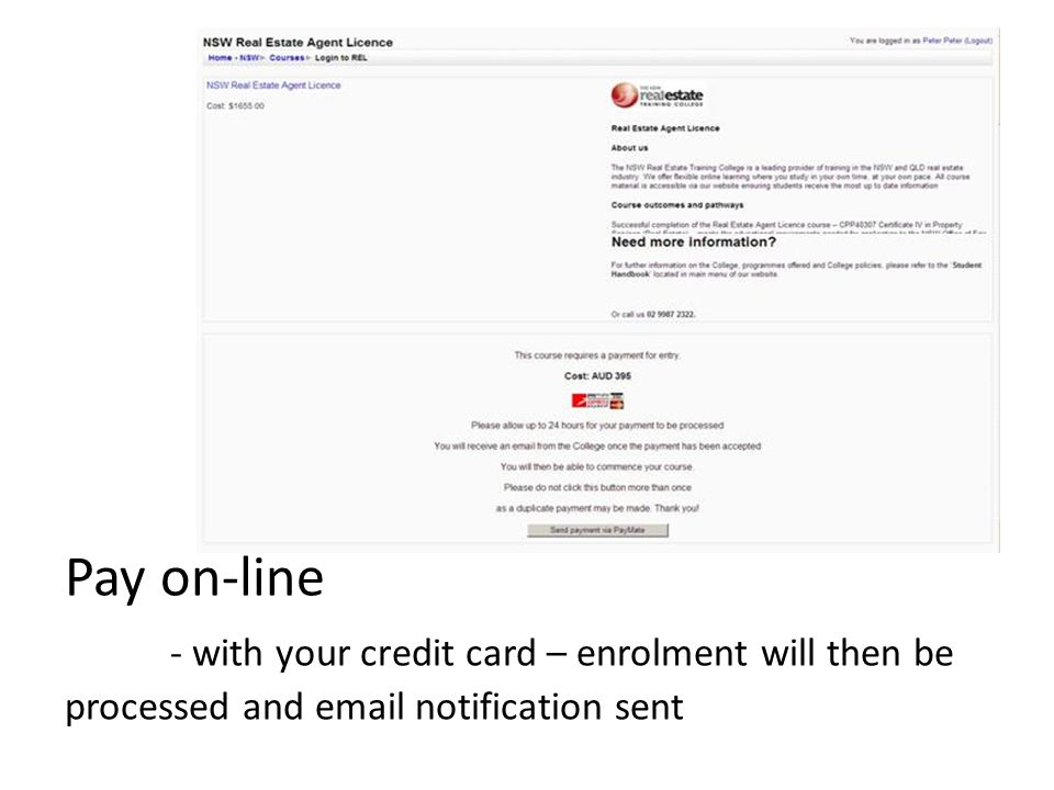 Pay on-line - with your credit card – enrolment will then be processed and email notification sent