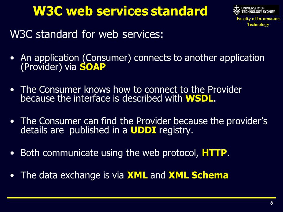 Faculty of Information Technology 6 W3C web services standard W3C standard for web services: An application (Consumer) connects to another application