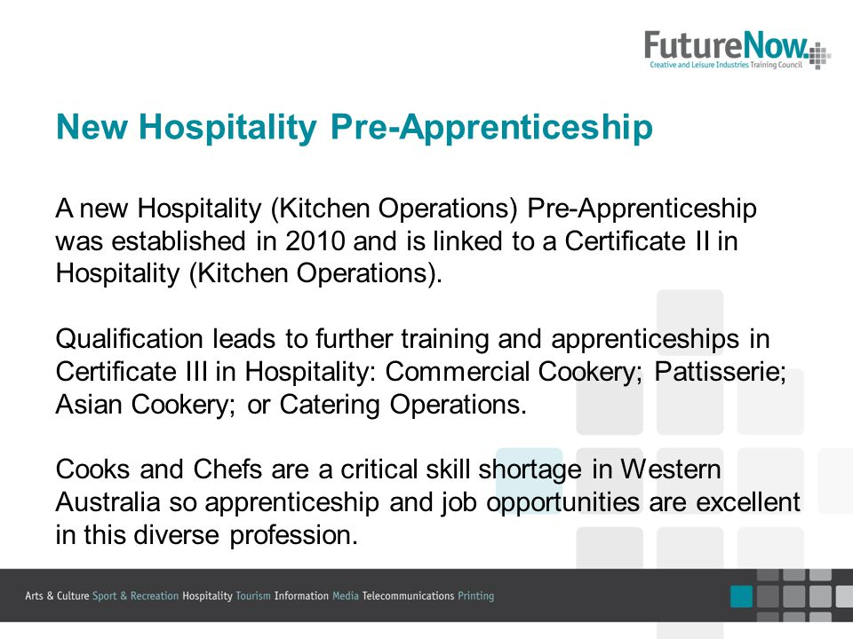 New Hospitality Pre-Apprenticeship A new Hospitality (Kitchen Operations) Pre-Apprenticeship was established in 2010 and is linked to a Certificate II in Hospitality (Kitchen Operations).