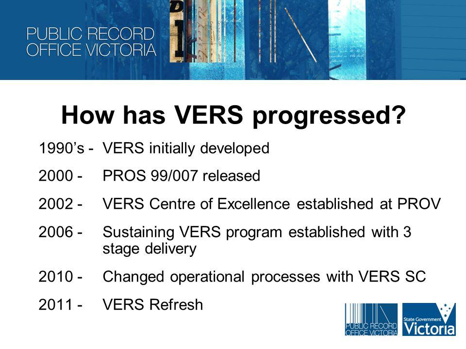 How has VERS progressed.