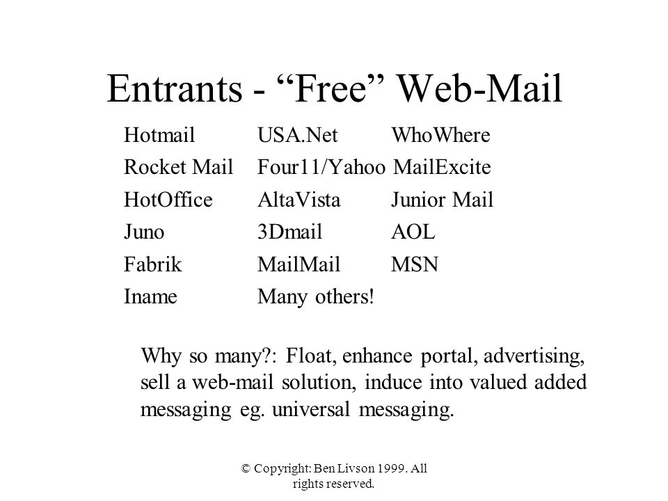 """© Copyright: Ben Livson 1999. All rights reserved. Entrants - """"Free"""" Web-Mail Hotmail USA.NetWhoWhere Rocket MailFour11/Yahoo MailExcite HotOfficeAlta"""