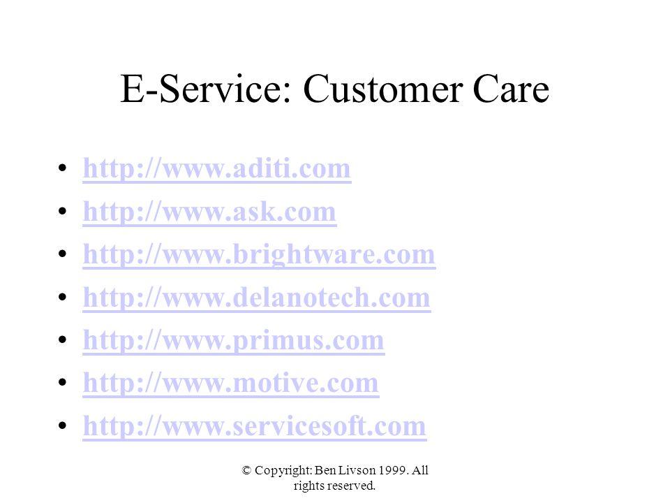 © Copyright: Ben Livson 1999. All rights reserved. E-Service: Customer Care http://www.aditi.com http://www.ask.com http://www.brightware.com http://w