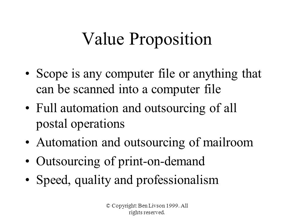 © Copyright: Ben Livson 1999. All rights reserved. Value Proposition Scope is any computer file or anything that can be scanned into a computer file F