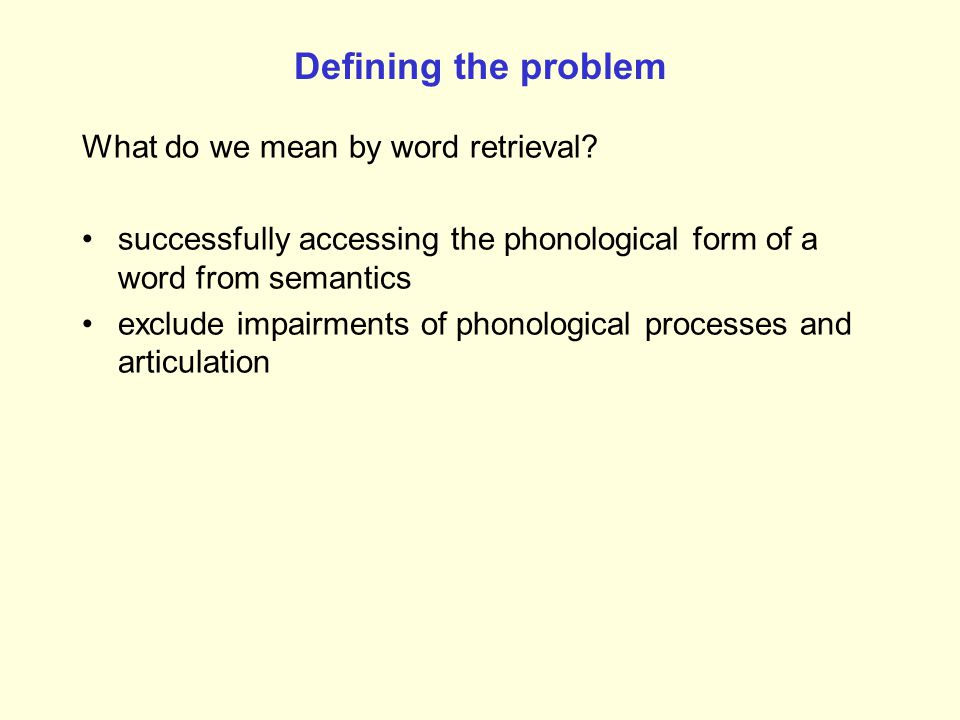 Defining the problem What do we mean by word retrieval.