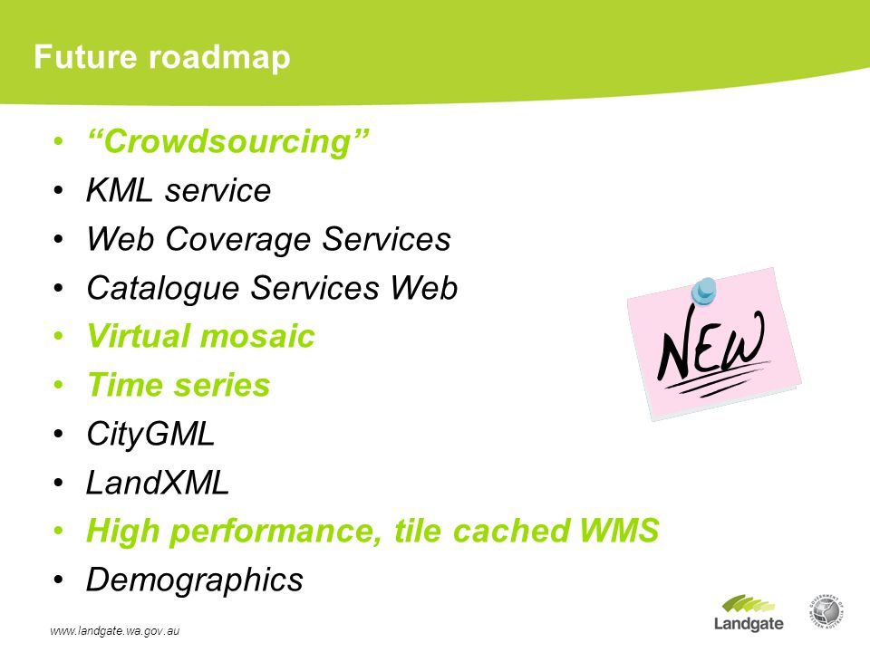 Future roadmap Crowdsourcing KML service Web Coverage Services Catalogue Services Web Virtual mosaic Time series CityGML LandXML High performance, tile cached WMS Demographics www.landgate.wa.gov.au