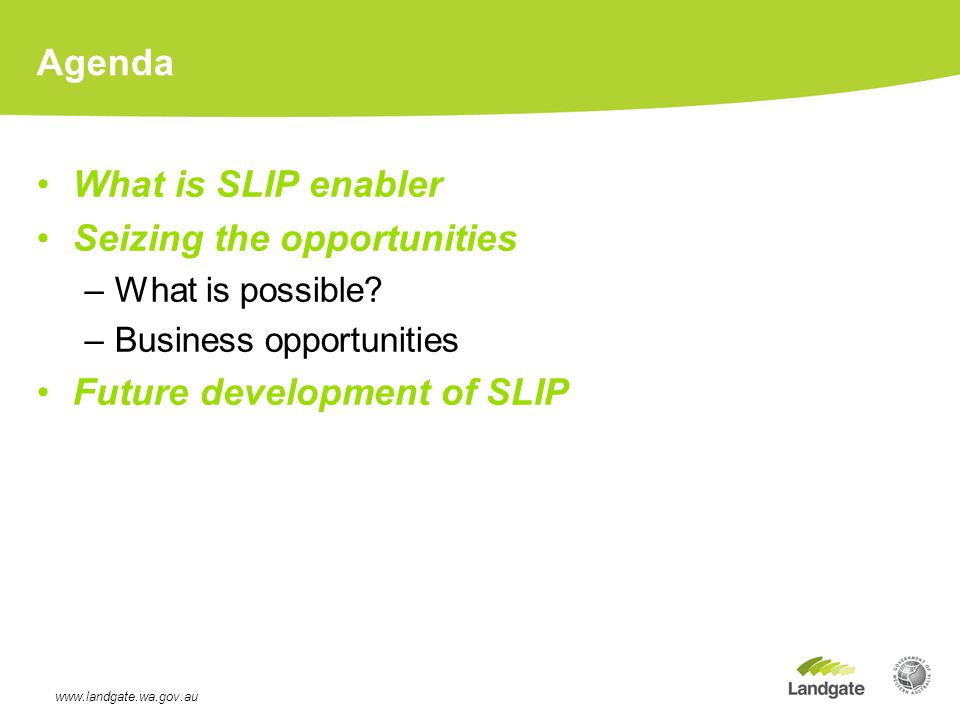 Agenda What is SLIP enabler Seizing the opportunities –What is possible.