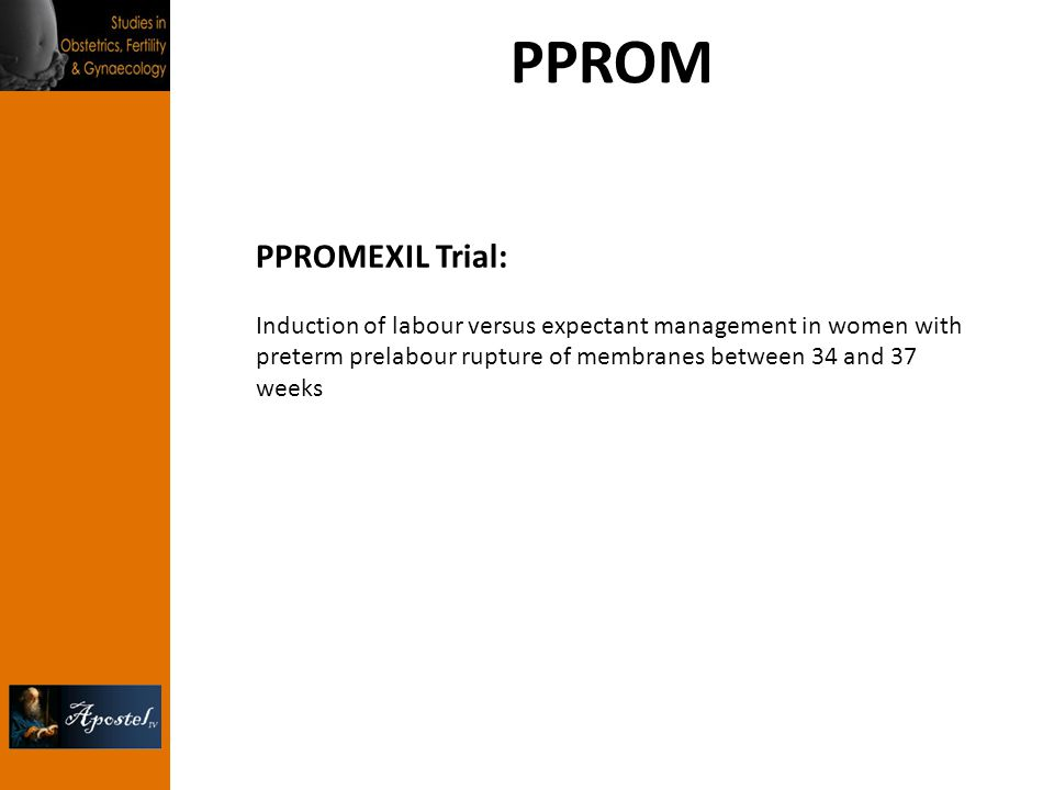 PPROM PPROMEXIL Trial: Induction of labour versus expectant management in women with preterm prelabour rupture of membranes between 34 and 37 weeks