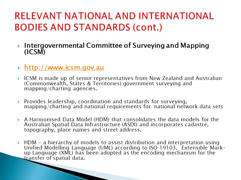  Intergovernmental Committee of Surveying and Mapping (ICSM)  http://www.icsm.gov.au http://www.icsm.gov.au  ICSM is made up of senior representati