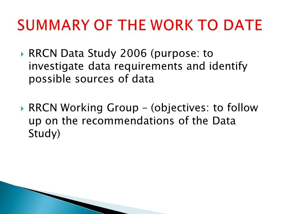  RRCN Data Study 2006 (purpose: to investigate data requirements and identify possible sources of data  RRCN Working Group – (objectives: to follow