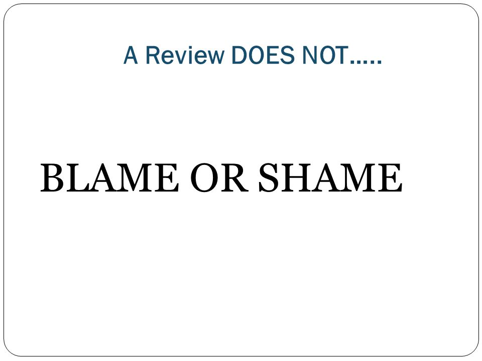 A Review DOES NOT….. BLAME OR SHAME