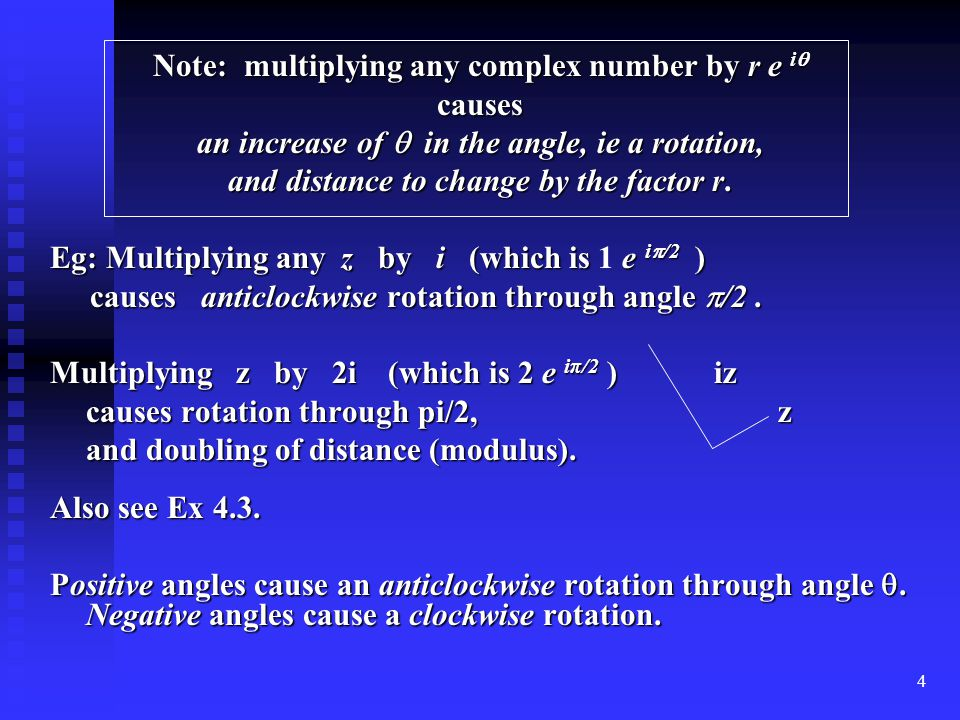 4 Note: multiplying any complex number by r e i  causes an increase of  in the angle, ie a rotation, and distance to change by the factor r.