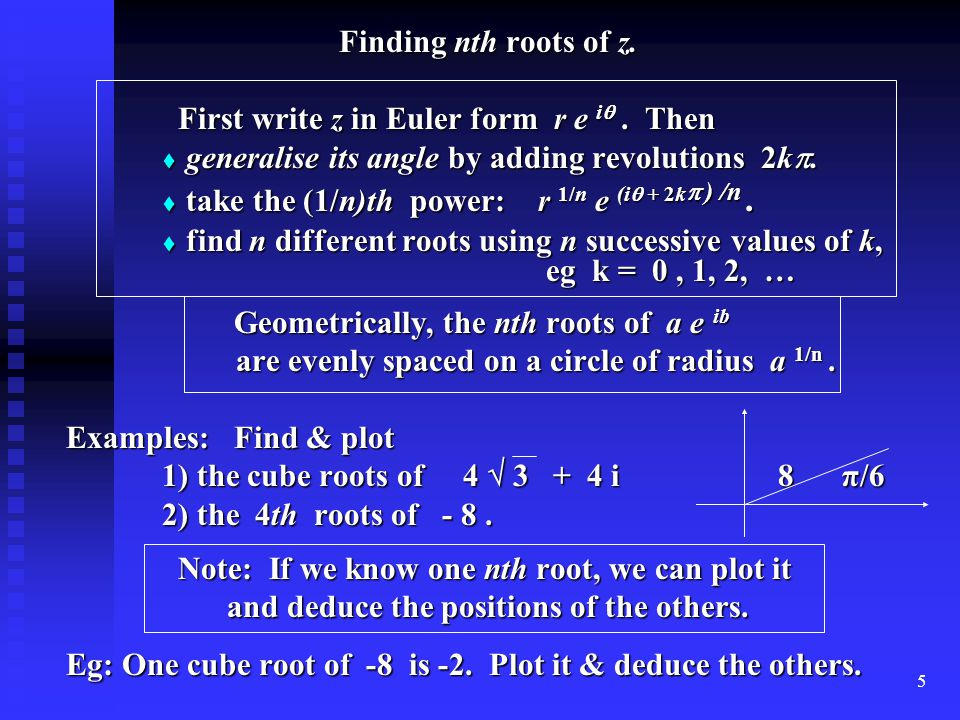 5 Finding nth roots of z. First write z in Euler form r e i .