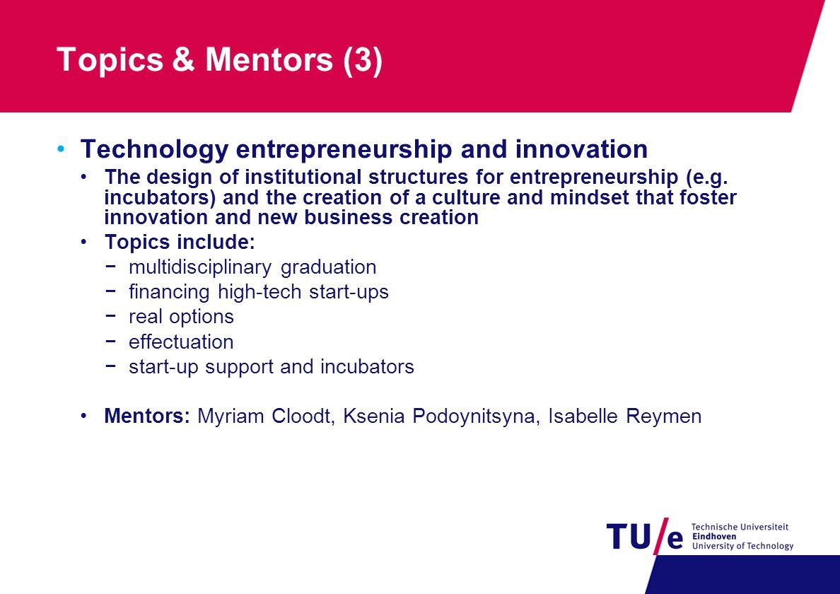 Topics & Mentors (3) Technology entrepreneurship and innovation The design of institutional structures for entrepreneurship (e.g.
