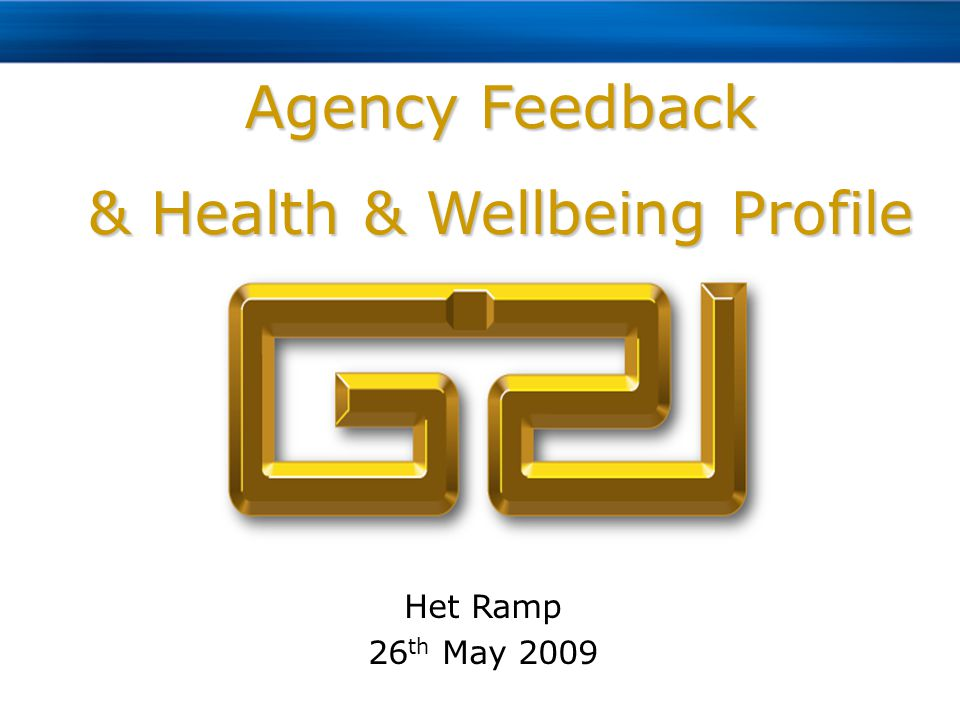 Agency Feedback & Health & Wellbeing Profile Het Ramp 26 th May 2009