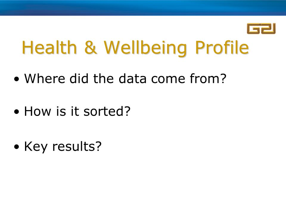 Health & Wellbeing Profile Where did the data come from How is it sorted Key results