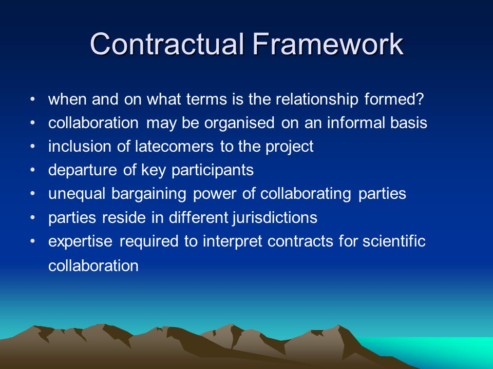 Contractual Framework when and on what terms is the relationship formed.