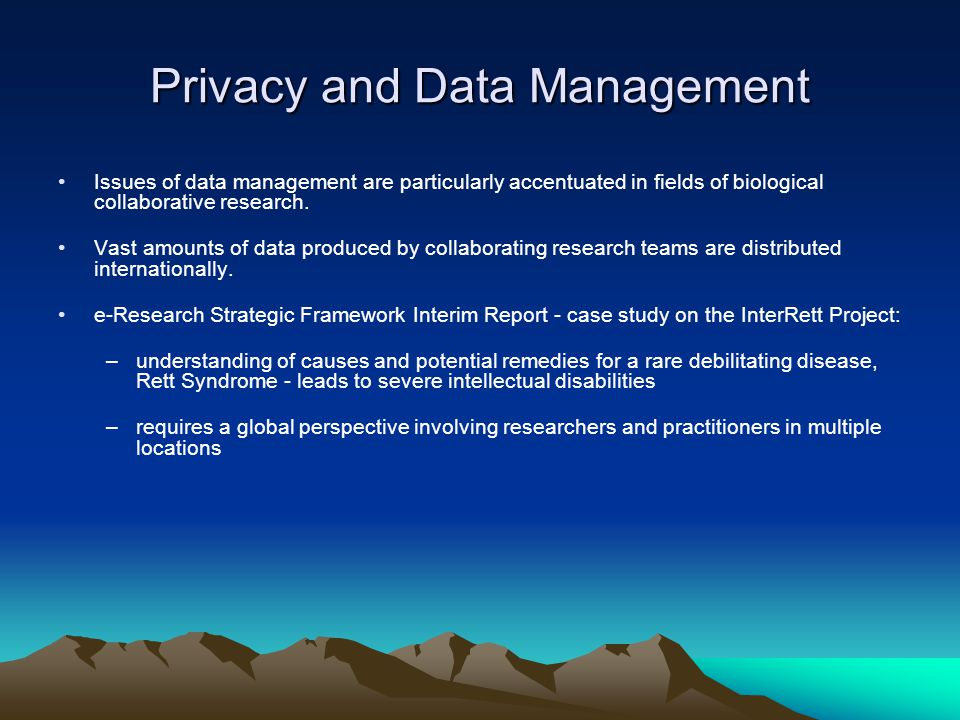 Privacy and Data Management Issues of data management are particularly accentuated in fields of biological collaborative research.