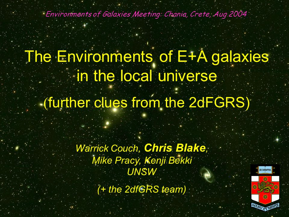 The Environments of E+A galaxies in the local universe (further clues from the 2dFGRS) Environments of Galaxies Meeting: Chania, Crete, Aug 2004 Warrick Couch, Chris Blake, Mike Pracy, Kenji Bekki UNSW (+ the 2dfGRS team)