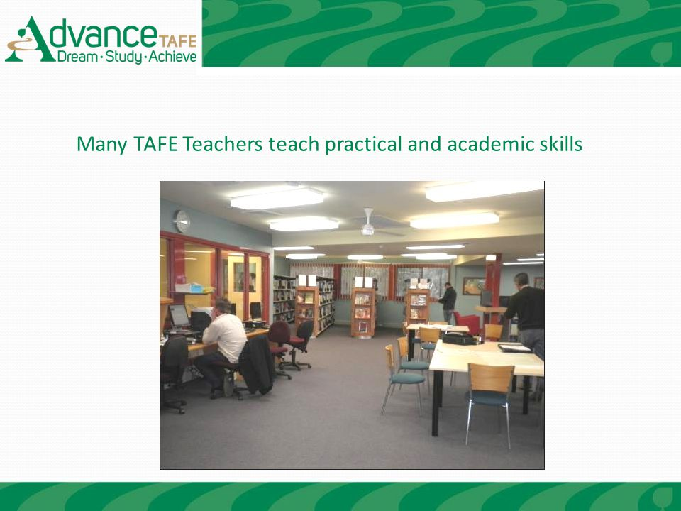 Many TAFE Teachers teach practical and academic skills