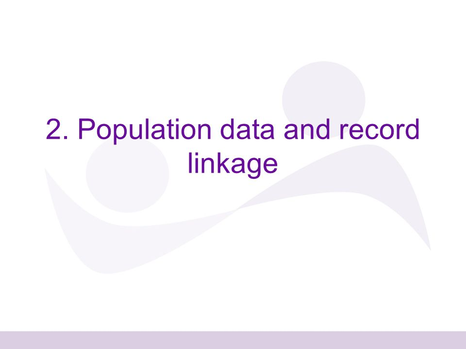 2. Population data and record linkage