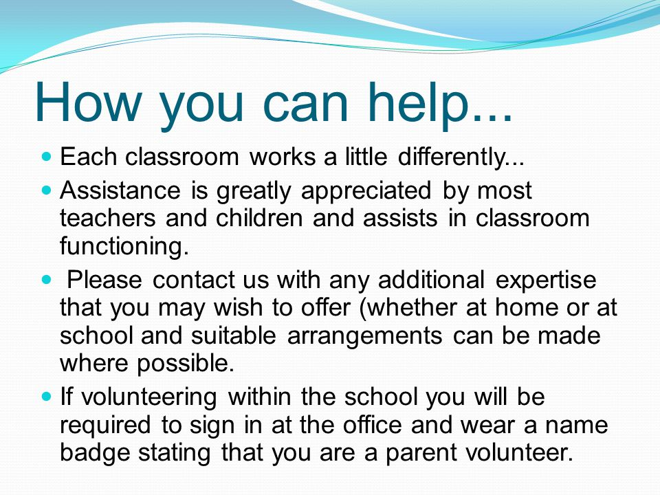 How you can help... Each classroom works a little differently...