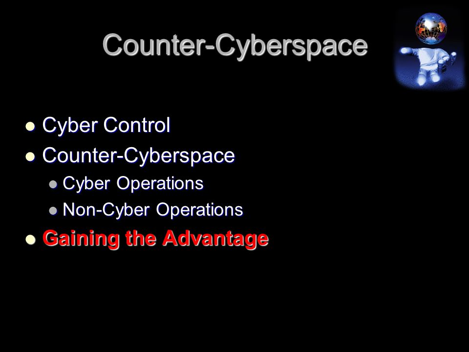 Counter-Cyberspace Cyber Control Cyber Control Counter-Cyberspace Counter-Cyberspace Cyber Operations Cyber Operations Non-Cyber Operations Non-Cyber Operations Gaining the Advantage Gaining the Advantage